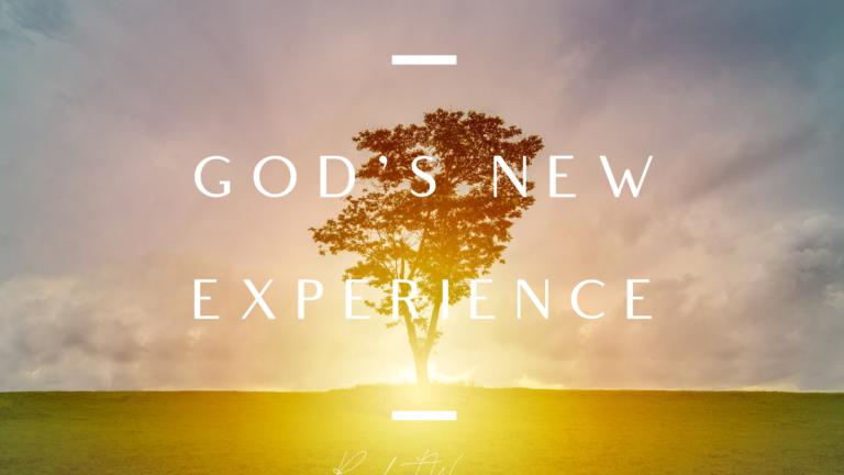 God's new experience