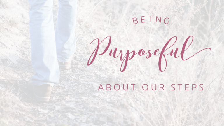 Being purposeful about our steps