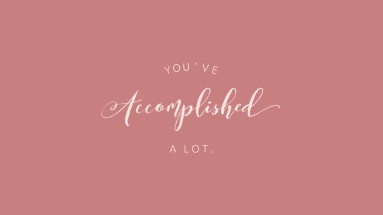 You've accomplished a lot.