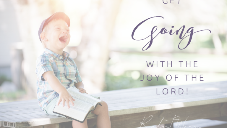 Get going with the joy of the Lord!