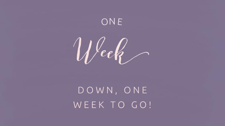 One Week Down, One Week to Go!