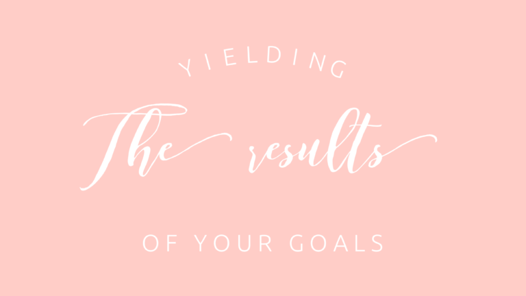 Yielding the results of your goals