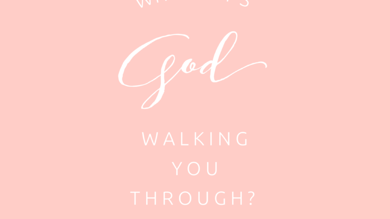 What is God walking you through?