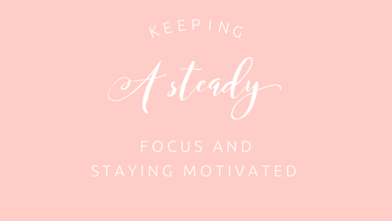 Keeping a steady focus and staying motivated