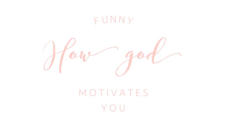 Funny how God motivates you.