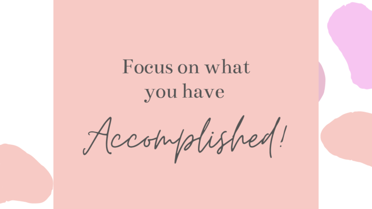 Focus on What You Have Accomplished