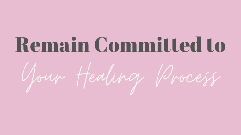 Remain Committed to Your Healing Process