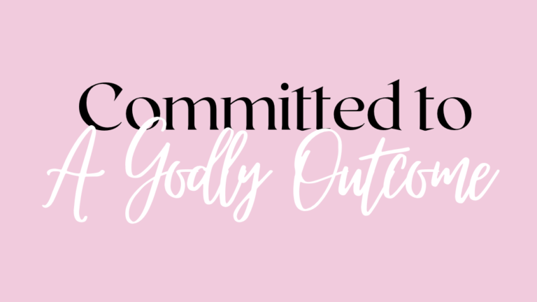 Committed to a Godly Outcome