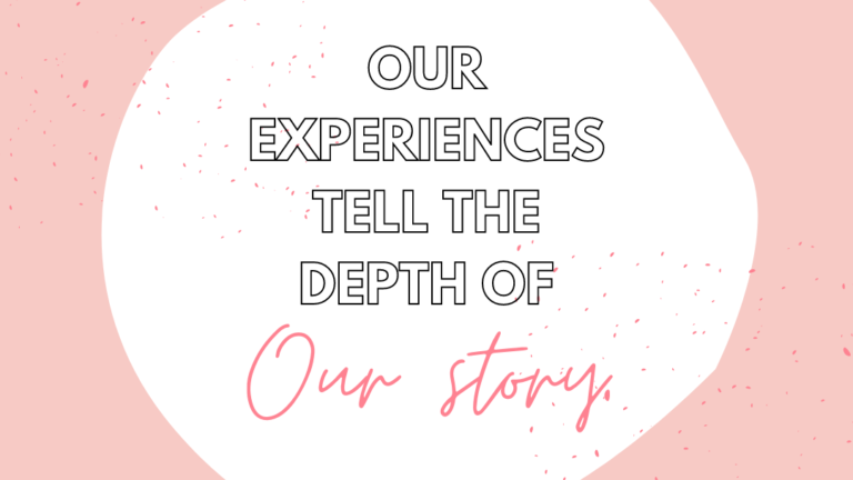 Our Experiences Tell the Depth of Our Story