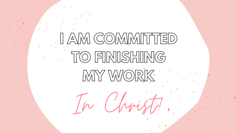 I Am Committed to Finishing My Work in Christ!