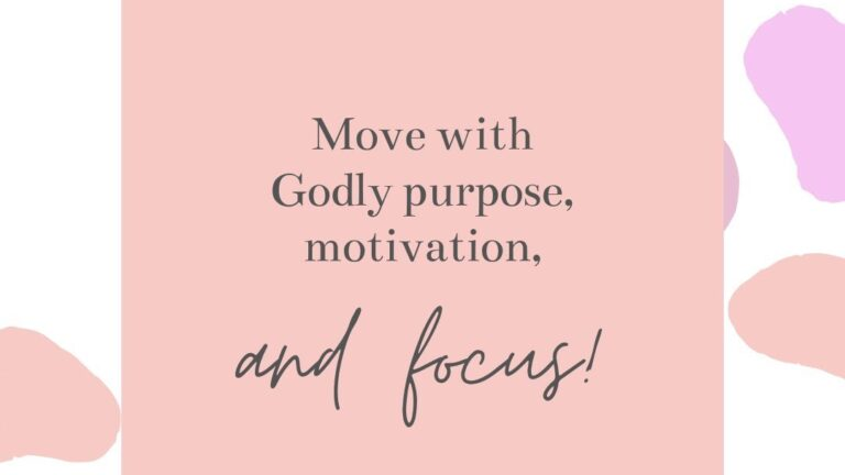Move with Godly Purpose, Motivation, and Focus