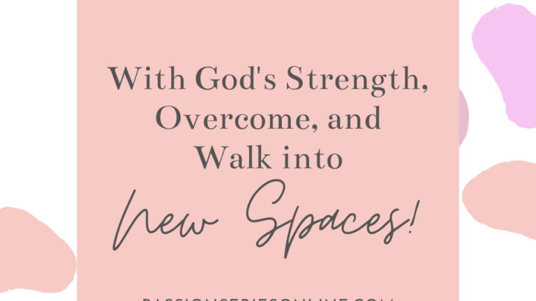 With God's Strength, Overcome, and Walk into New Spaces!