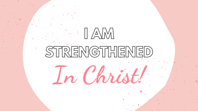 I Am Strengthened In Christ!