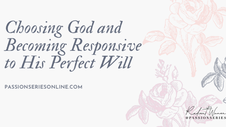 Choosing God and Becoming Responsive to His Perfect Will