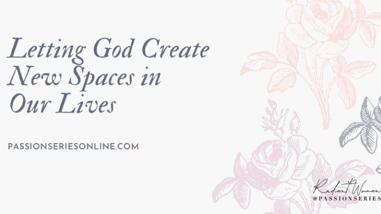 Letting God Create New Spaces in Our Lives
