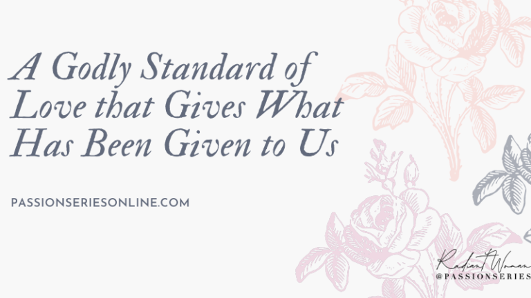 A Godly Standard of Love that Gives What Has Been Given to Us