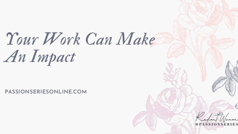Your Work Can Make An Impact