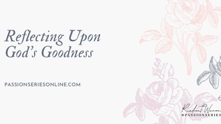 Reflecting Upon God's Goodness.