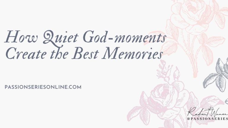 How Quiet God-moments Create the Best Memories