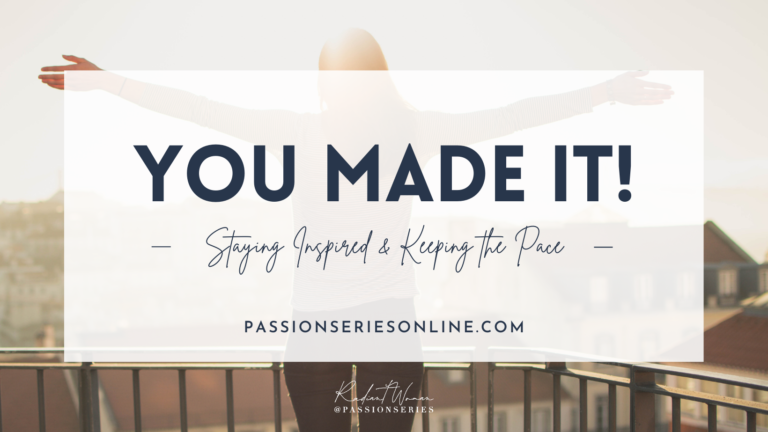 You Made It! Staying Inspired and Keeping the Pace
